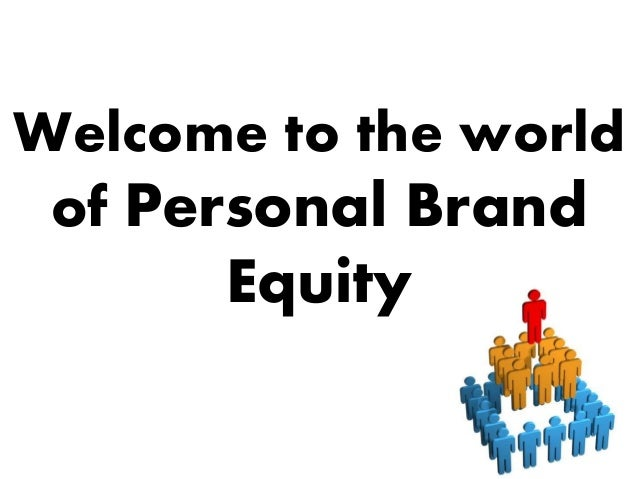 Welcome to the world of Personal Brand Equity