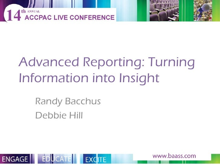 Advanced Reporting: Turning Information into Insight Randy Bacchus Debbie Hill