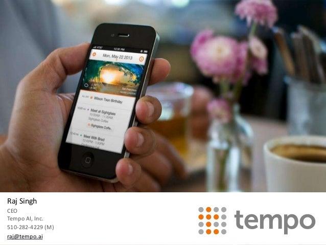 Raj Singh CEO Tempo AI, Inc. 510-282-4229 (M) raj@tempo.ai