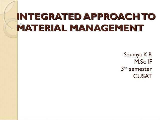 INTEGRATED APPROACH TOMATERIAL MANAGEMENT                 Soumya K.R                      M.Sc IF                3rd semes...