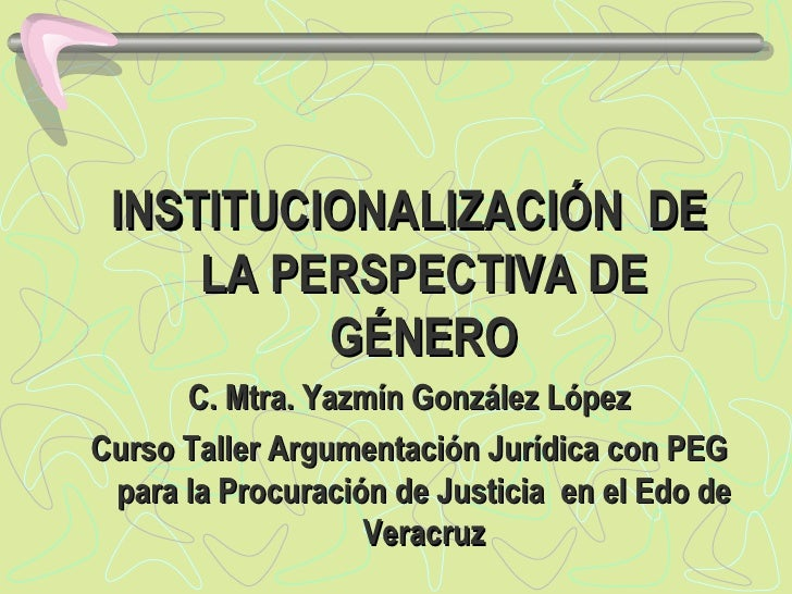 <ul><li>INSTITUCIONALIZACIÓN  DE LA PERSPECTIVA DE GÉNERO </li></ul><ul><li>C. Mtra. Yazmín González López </li></ul><ul><...
