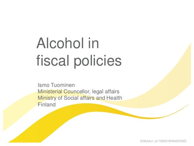 Alcohol infiscal policiesIsmo TuominenMinisterial Councellor, legal affairsMinistry of Social affairs and HealthFinland