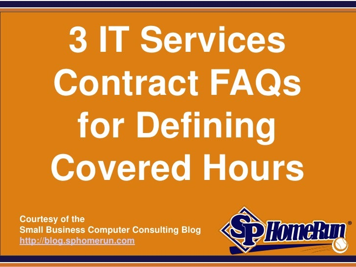 SPHomeRun.com         3 IT Services        Contract FAQs         for Defining        Covered Hours  Courtesy of the  Small...
