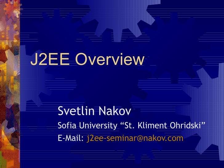 "J2EE Overview Svetlin Nakov Sofia University ""St. Kliment Ohridski"" E-Mail:  [email_address]"