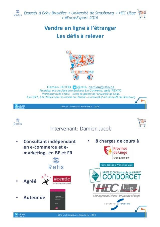 Damien JACOB @retis damien@retis.be Formateur et consultant en e-Business & e-Commerce, agréé 'RENTIC' Professeur invité à...