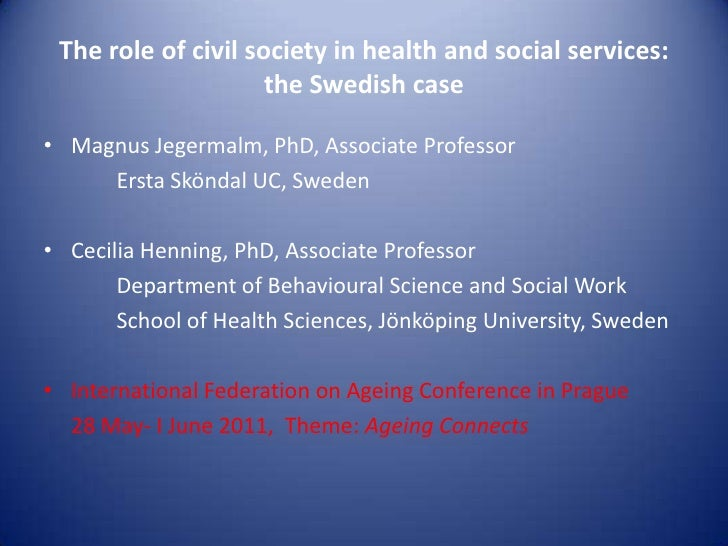 The role of civil society in health and social services:                     the Swedish case• Magnus Jegermalm, PhD, Asso...