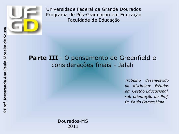 Parte III– O pensamento de Greenfield e considerações finais - Jalali<br />Trabalho desenvolvido na disciplina: Estudos em...