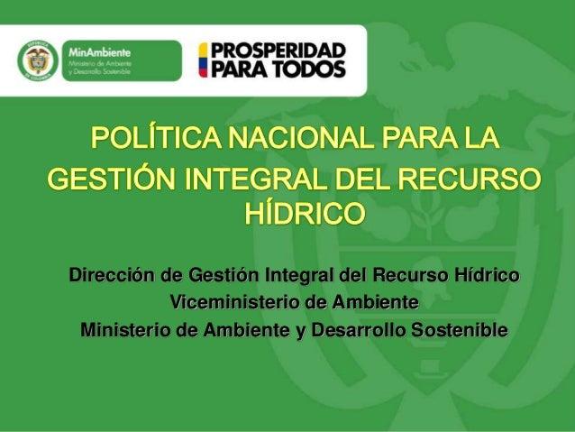 TítuloDirección de Gestión Integral del Recurso Hídrico           Viceministerio de Ambiente Ministerio de Ambiente y Desa...