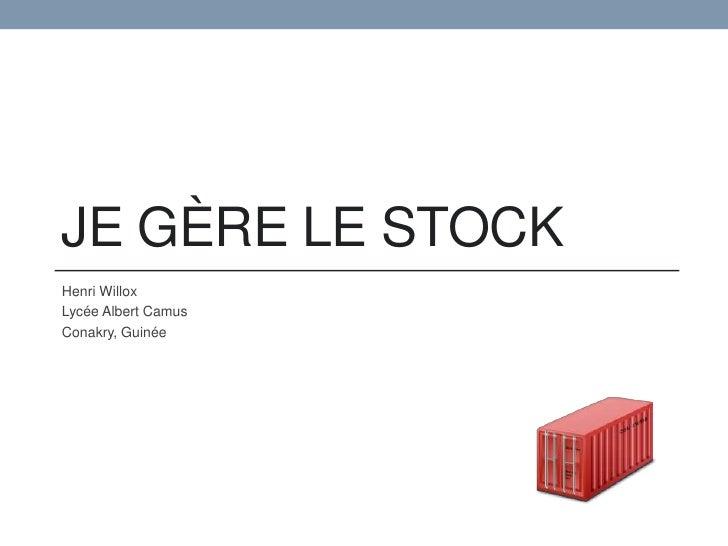 Je gère le stock<br />Henri Willox<br />Lycée Albert Camus<br />Conakry, Guinée<br />