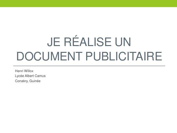Je réalise un documentpublicitaire<br />Henri Willox<br />Lycée Albert Camus<br />Conakry, Guinée<br />