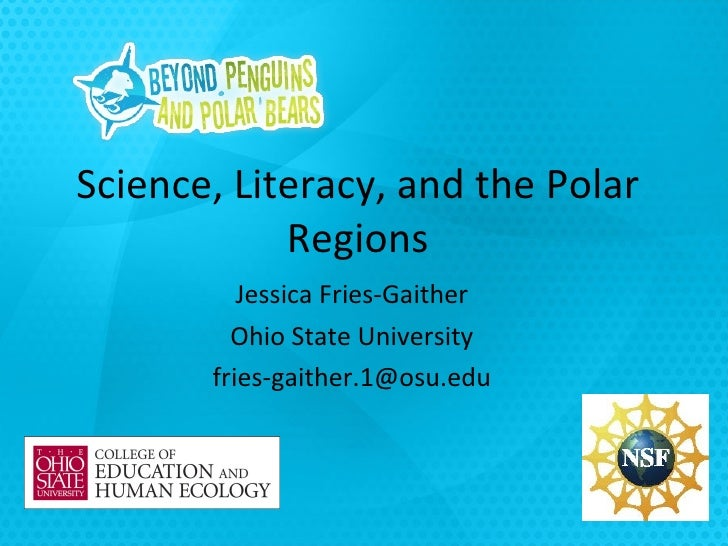 Science, Literacy, and the Polar Regions Jessica Fries-Gaither Ohio State University [email_address]