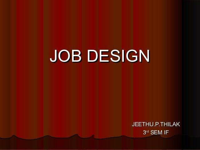 JOB DESIGN        JEETHU.P.THILAK           3rd SEM IF