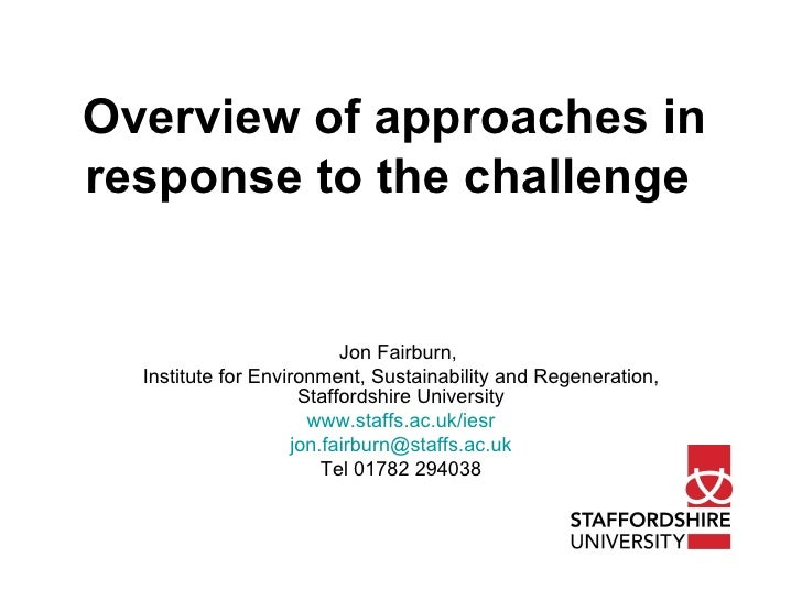 Overview of approaches in response to the challenge   Jon Fairburn,  Institute for Environment, Sustainability and Regener...