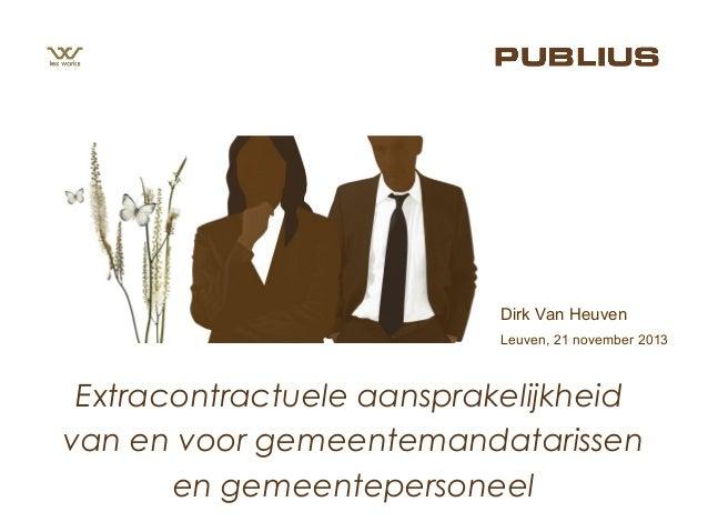 Dirk Van Heuven Leuven, 21 november 2013  Extracontractuele aansprakelijkheid van en voor gemeentemandatarissen en gemeent...