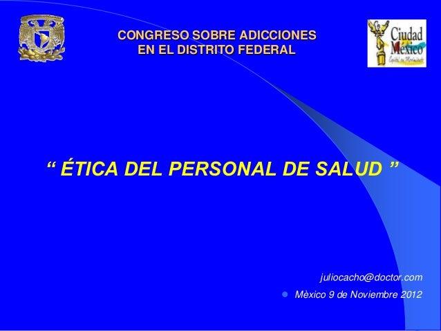 """CONGRESO SOBRE ADICCIONES        EN EL DISTRITO FEDERAL"""" ÉTICA DEL PERSONAL DE SALUD """"                                  ju..."""