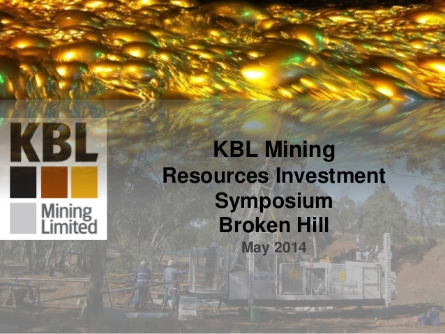 1 KBL Mining Resources Investment Symposium Broken Hill May 2014
