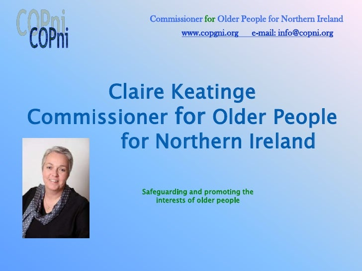 Commissioner for Older People for Northern Ireland                    www.copgni.org     e-mail: info@copni.org      Clair...