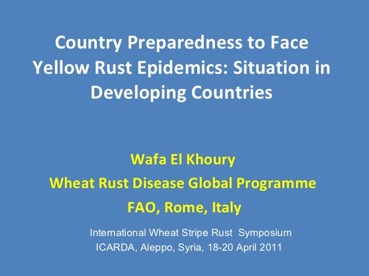 Country Preparedness to Face Yellow Rust Epidemics: Situation in Developing Countries Wafa El Khoury  Wheat Rust Disease G...