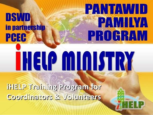 iHELP Training Program foriHELP Training Program for Coordinators & VolunteersCoordinators & Volunteers DSWD in partnershi...