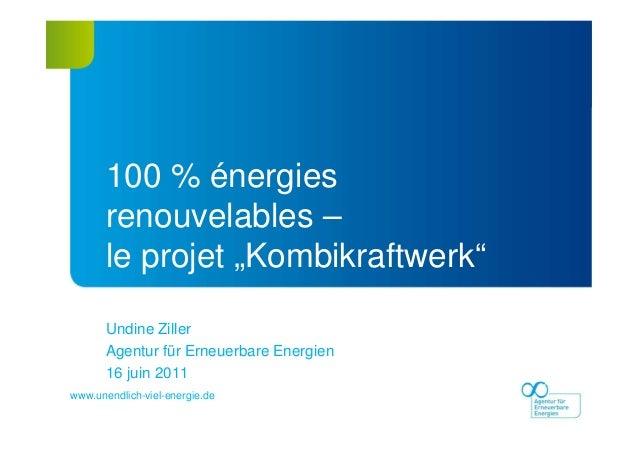 www.unendlich-viel-energie.dewww.unendlich-viel-energie.de Undine Ziller Agentur für Erneuerbare Energien 16 juin 2011 100...