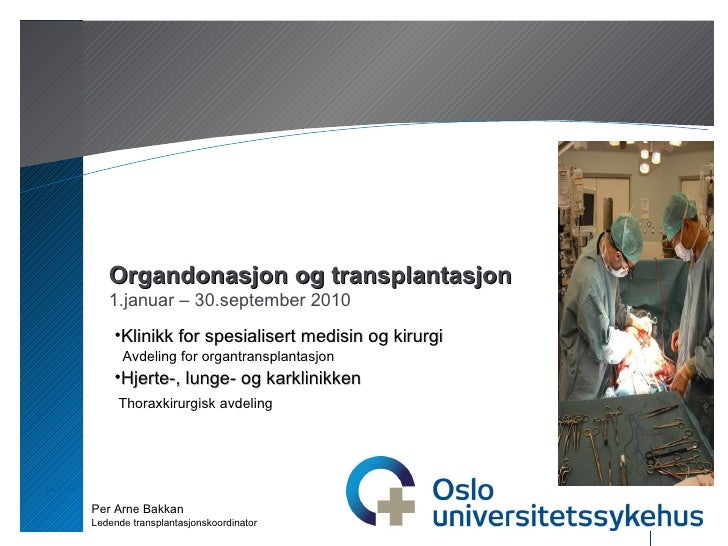 Organdonasjon og transplantasjon 1.januar – 30.september 2010 Per Arne Bakkan Ledende transplantasjonskoordinator <ul><li>...