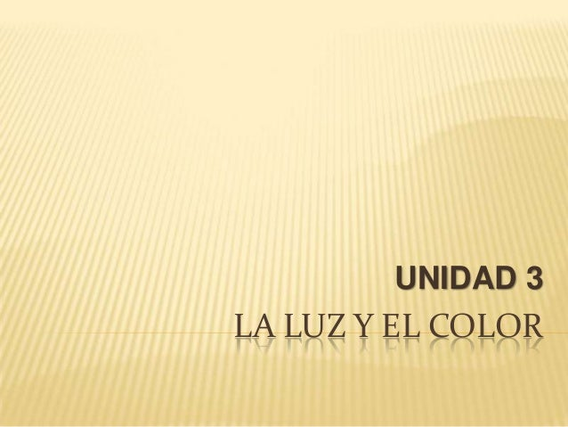 UNIDAD 3LA LUZ Y EL COLOR