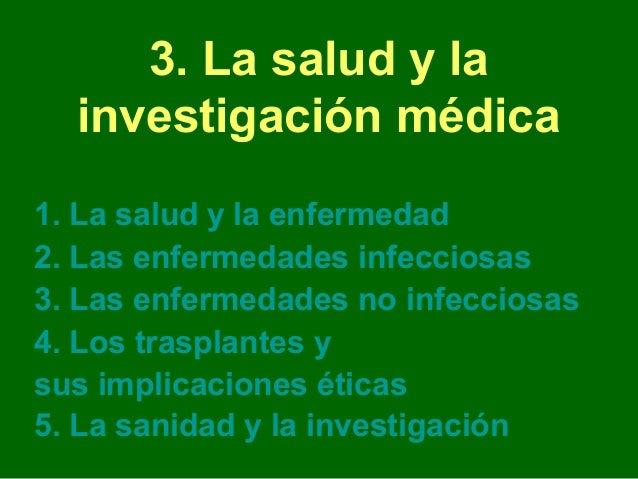 3. La salud y la  investigación médica1. La salud y la enfermedad2. Las enfermedades infecciosas3. Las enfermedades no inf...