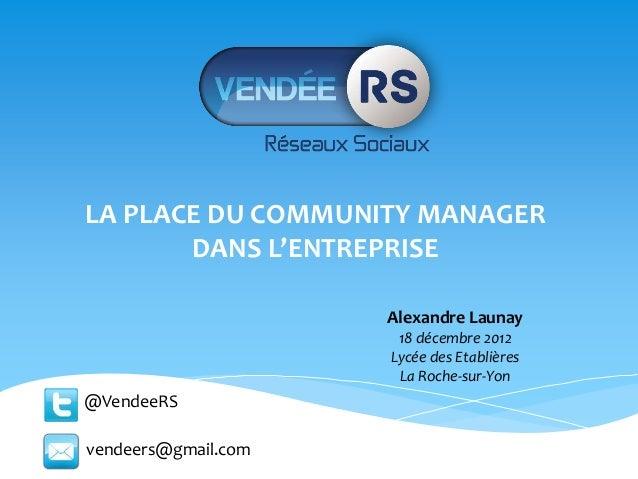LA PLACE DU COMMUNITY MANAGER       DANS L'ENTREPRISE                     Alexandre Launay                      18 décembr...