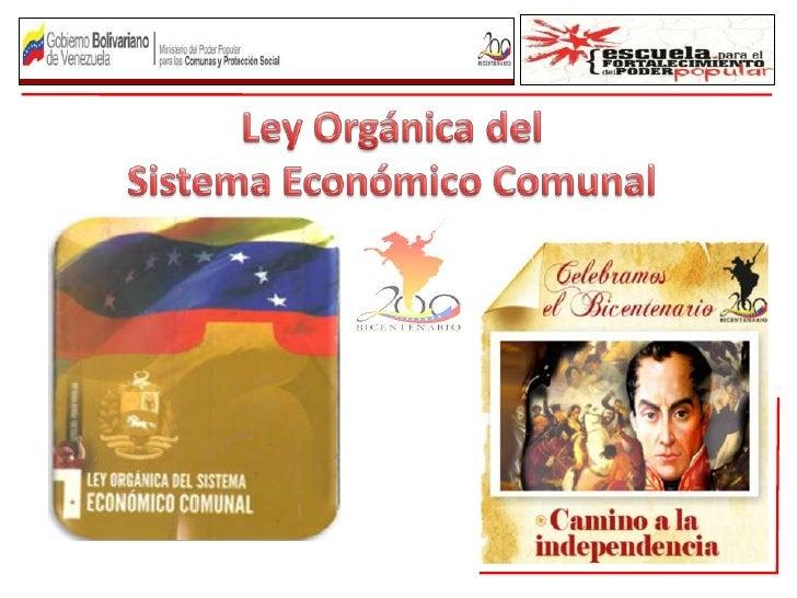 ESTRUCTURA DE LA LEY ORGÁNICA DEL SISTEMA ECONÓMICO COMUNAL: 09 CAPÍTULOS. 77 ARTÍCULOS. 04 DISPOSICIONES TRANSITORIAS....