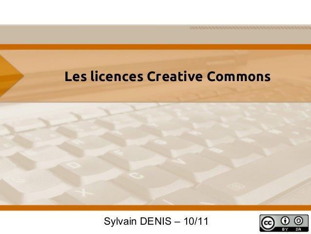 Les licences Creative CommonsSylvain DENIS – 10/11