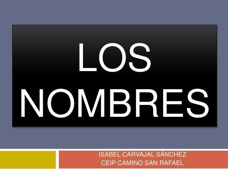 ISABEL CARVAJAL SÁNCHEZ <br />CEIP CAMINO SAN RAFAEL<br />LOS NOMBRES<br />