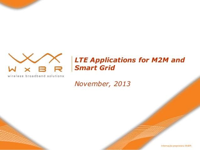 LTE Applications for M2M and Smart Grid November, 2013  Informação proprietária WxBR