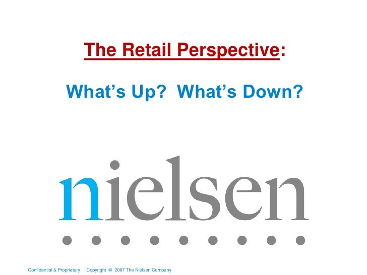 The Retail Perspective:                     What's Up? What's Down?     Confidential & Proprietary   Copyright © 2007 The ...