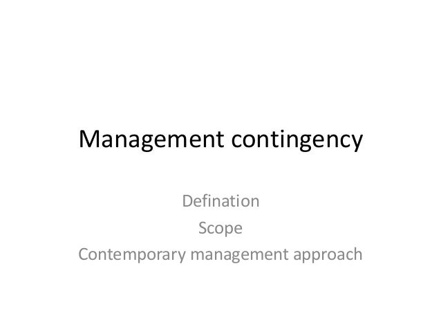 disscuss the contingency approach to management Free essay: | definition of contingency(noun) by the oxford dictionary noun (plural contingencies) a future event or circumstance which is possible but.