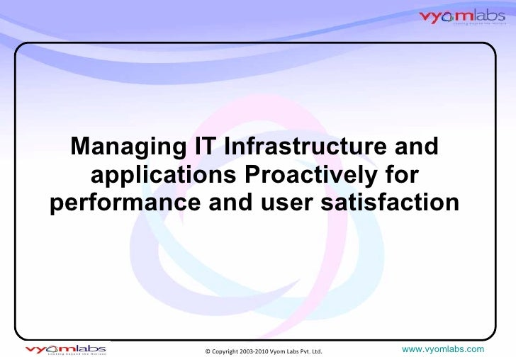 Managing IT Infrastructure and applications Proactively for performance and user satisfaction