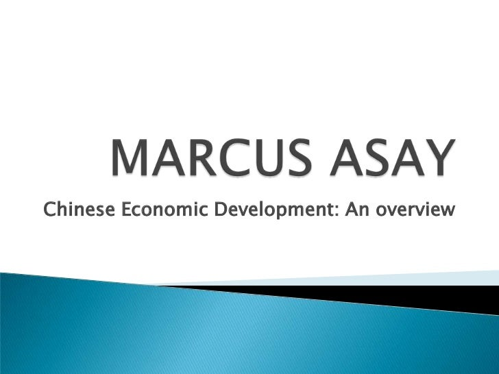 MARCUS ASAY<br />Chinese Economic Development: An overview<br />