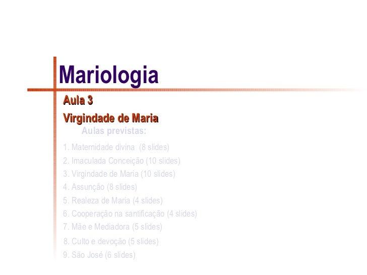 MariologiaAula 3Virgindade de Maria     Aulas previstas:1. Maternidade divina (8 slides)2. Imaculada Conceição (10 slides)...