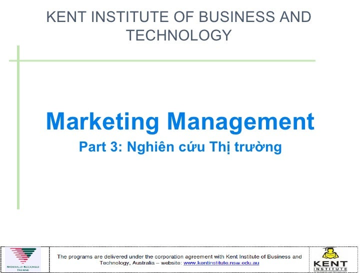 KENT INSTITUTE OF BUSINESS AND         TECHNOLOGYMarketing Management   Part 3: Nghiên cứu Thị trường