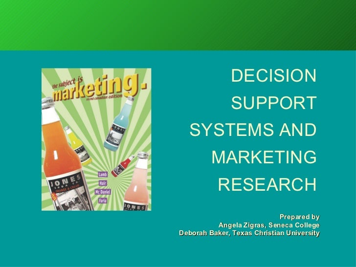 Prepared by Angela Zigras, Seneca College Deborah Baker, Texas Christian University DECISION SUPPORT SYSTEMS AND MARKETING...