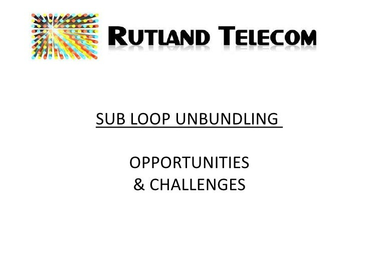 SUB LOOP UNBUNDLING <br />OPPORTUNITIES<br />& CHALLENGES<br />