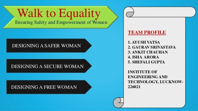 Walk to Equality Ensuring Safety and Empowerment of Women DESIGNING A SAFER WOMAN DESIGNING A SECURE WOMAN DESIGNING A FRE...