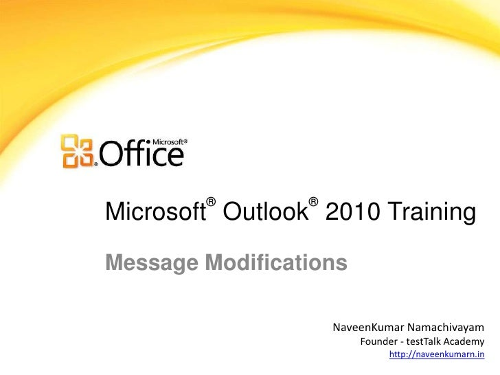®        ®Microsoft Outlook 2010 TrainingMessage Modifications                     NaveenKumar Namachivayam               ...