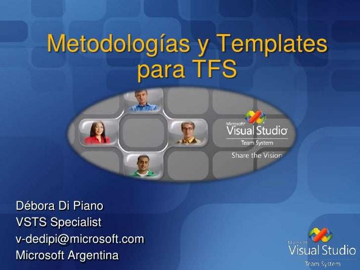 Metodologías y Templates para TFS<br />Débora Di Piano<br />VSTS Specialist<br />v-dedipi@microsoft.com<br />Microsoft Arg...