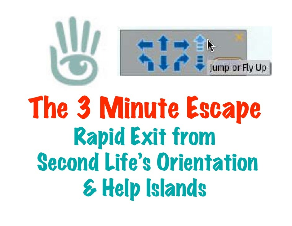 The 3 Minute Escape     Rapid Exit from Second Life's Orientation      & Help Islands