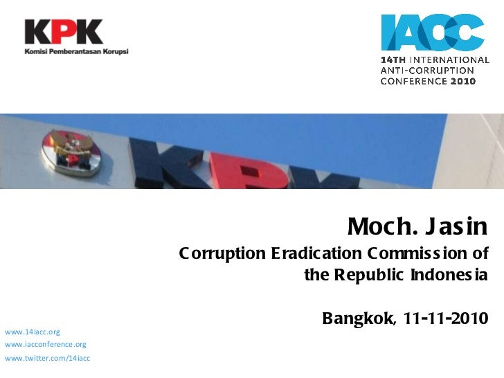 Moch. Jasin Corruption Eradication Commission of the Republic Indonesia Bangkok, 11-11-2010 www.14iacc.org www.iacconferen...