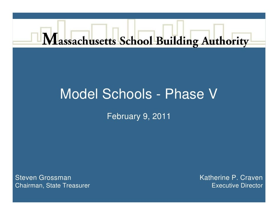 Model Schools - Phase V                            February 9, 2011Steven Grossman                                Katherin...