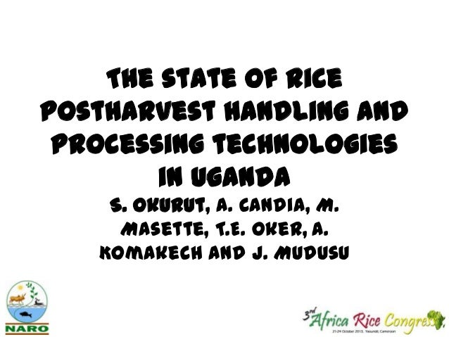 The state of rice postharvest handling and processing technologies in Uganda S. Okurut, A. Candia, M. Masette, T.E. Oker, ...
