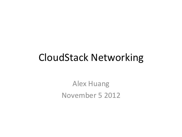 CloudStack Networking      Alex Huang    November 5 2012