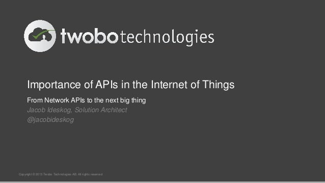 Importance of APIs in the Internet of ThingsFrom Network APIs to the next big thingJacob Ideskog, Solution Architect@jacob...