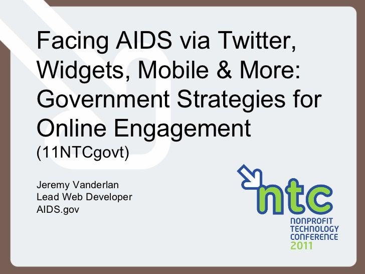 Facing AIDS via Twitter, Widgets, Mobile & More: Government Strategies for Online Engagement  (11NTCgovt) Jeremy Vanderlan...